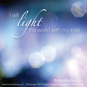 I will light the world with my love.